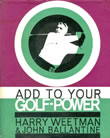 Add To Your Golf-Power Harry Weetman & John Ballantine 1963