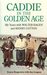 Caddie In The Golden Age My Years with WALTER HAGEN and HENRY COTTON Ernest Hargreaves with Jim Gregson