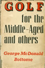 GOLF for the Middle-Aged  and others George McDonald Bottome