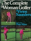 The Complete Woman Golfer By Vivien Saunders