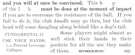 This back pressure of the left hand must be done at the moment of impact Seymour Dunn 1922